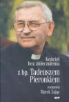 Kościół bez znieczulenia. Z bp. Tadeuszem Pieronkiem rozmawia Marek Zając - Tadeusz Pieronek, Marek Zając
