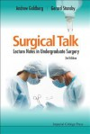 Surgical Talk: Lecture Notes in Undergraduate Surgery (3rd Edition) - Andrew Goldberg