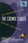 The Cosmic Circle: The Unification Of Mind, Matter And Energy - Robert Langs, Lenore Thomson