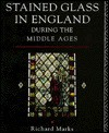 Stained Glass in England During the Middle Ages - Richard Marks