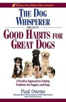 The Dog Whisperer Presents - Good Habits for Great Dogs: A Positive Approach to Solving Problems for Puppies and Dogs - Paul Owens, Norma Eckroate