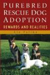 Purebred Rescue Dog Adoption: Rewards and Realities - Liz Palika