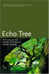 Echo Tree: The Collected Short Fiction of Henry Dumas (Black Arts Movement Series) - Henry Dumas, Eugene B. Redmond, John S. Wright