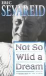Not So Wild a Dream - Eric Sevareid