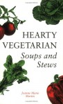Hearty Vegetarian Soups and Stews - Jeanne Marie Martin