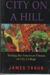 City on a Hill: Testing the American Deram at City College - James Traub