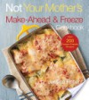 Not Your Mother's Make-Ahead and Freeze Cookbook - Jessica Fisher
