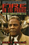Fire on the Prairie: Chicago's Harold Washington and the Politics of Race - Gary Rivlin