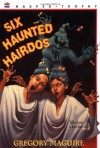 Six Haunted Hairdos - Gregory Maguire, Elaine Clayton