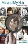 Me and My Hair: A Social History. Patricia Malcolmson - Patricia Malcolmson