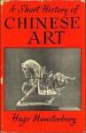A Short History of Chinese Art - Hugo Munsterberg