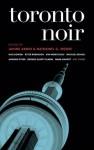 Toronto Noir (Akashic Noir) - Janine Armin, Nathaniel G. Moore