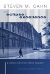 The Eclipse of Excellence: The Incisive Critique of American Higher Education - Steven M. Cahn