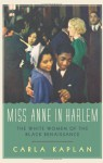 Miss Anne in Harlem: The White Women of the Black Renaissance - Carla Kaplan