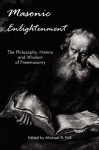 Masonic Enlightenment - The Philosophy, History and Wisdom of Freemasonry - Michael R. Poll