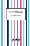 What Is Love? - E.M. Delafield