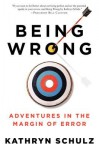 BEING WRONG: ADVENTURES IN THE MARGIN OF ERROR BY Schulz, Kathryn(Author)01-2011( Paperback ) - Kathryn Schulz
