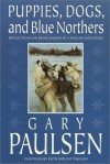 Puppies, Dogs, and Blue Northers: Reflections on Being Raised by a Pack of Sled Dogs - Gary Paulsen