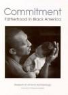 Commitment: Fatherhood in Black America - Carole S. Patterson, Minion K.C. Morrison, Anthony Barboza, Carole S. Patterson, Minion KC =Morrison, Marlene Perchinske, Clyde Ruffin