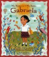 Me Llamo Gabriela/my Name Is Gabriela: La Vida de Gabriela Mistral / The Life of Gabriela Mistral - Monica Brown, John Parra