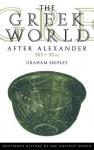 The Greek World After Alexander 323-30 BC - Graham Shipley