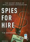 Spies for Hire: The Secret World of Intelligence Outsourcing - Tim Shorrock, Dick Hill