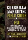 Guerrilla Marketing Field Guide: 30 Powerful Battle Maneuvers for Non-Stop Momentum and Results - Jay Conrad Levinson, Jeannie Levinson