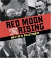 Red Moon Rising: Sputnik and the Hidden Rivals That Ignited the Space Age - Matthew Brzezinski