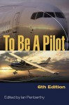 To Be a Pilot 6th Ed - Ian Penberthy