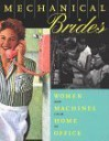 Mechanical Brides: Women and Machines from Home to Office - Ellen Lupton, Maud Lavin, Susan Yelavich, Nancy Aakre, Dianne H. Pilgrim