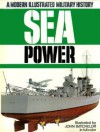Sea Power: A Modern Illustrated Military History - Anthony Preston, Louis S. Casey, John Batchelor