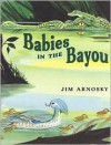 Babies in the Bayou - Jim Arnosky