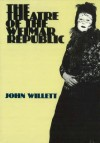 The Theatre of the Weimar Republic - John Willett