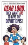 Dear Lord, They Want Me to Give the Devotions! - John D. Schroeder