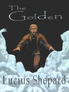 The Golden - Lucius Shepard