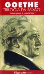 Trilogia da Paixão - Johann Wolfgang von Goethe, Leonardo Fróes