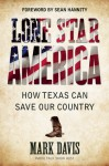 Lone Star America: How Texas Can Save Our Country - Mark Davis