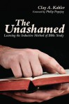 The Unashamed: Learning the Inductive Method of Bible Study - Clay A. Kahler, Philip Popejoy