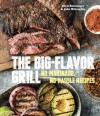 The Big-Flavor Grill: No-Marinade, No-Hassle Recipes for Delicious Steaks, Chicken, Ribs, Chops, Vegetables, Shrimp, and Fish - Chris Schlesinger, John Willoughby