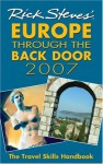 Rick Steves' Europe Through the Back Door 2007: The Travel Skills Handbook - Rick Steves