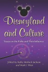 Disneyland and Culture: Essays on the Parks and Their Influence - Kathy Jackson, Mark I. West