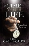 The Time of Your Life: In Light of Eternity - Steve Gallagher