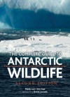 The Complete Guide to Antarctic Wildlife: Birds and Marine Mammals of the Antarctic Continent and the Southern Ocean (Second Edition) - Hadoram Shirihai