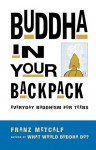 Buddha in Your Backpack: Everyday Buddhism for Teens - Franz Metcalf, Monk Song Yoon, Song Yoon