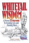 Whitetail Wisdom: A Proven 12-Step Guide to Scouting Less and Hunting More - Dan Schmidt