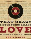 That Crazy Little Thing Called Love: The Soundtrack of Marriage, Sex, and Faith - Jud Wilhite