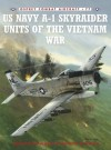 US Navy A-1 Skyraider Units of the Vietnam War - Richard R. Burgess