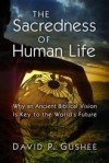 The Sacredness of Human Life: Why an Ancient Biblical Vision Is Key to the World's Future - David P. Gushee