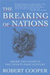 The Breaking of Nations: Order and Chaos in the Twenty-First Century - Robert Cooper