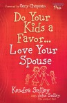 Do Your Kids a Favor...Love Your Spouse - Kendra Smiley, John Smiley